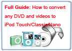 Full Guide: How to convert any DVD and videos to iPod Touch/Classic/Nano